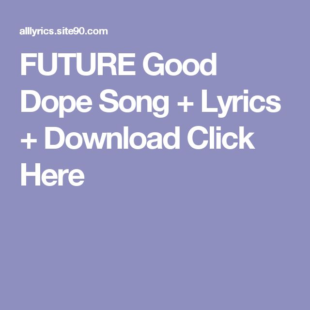 FUTURE Good Dope Song + Lyrics + Download  Click Here