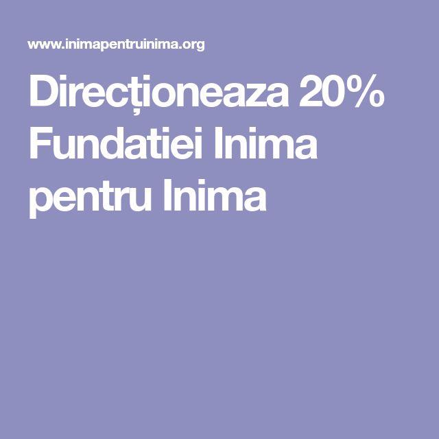Direcționeaza 20% Fundatiei Inima pentru Inima