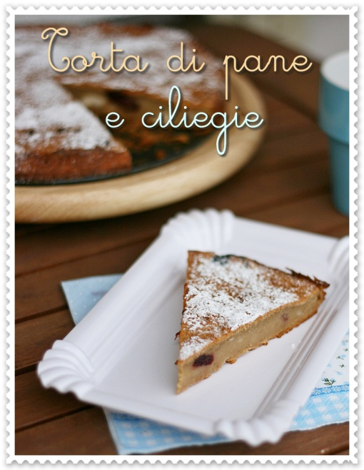 Torta di pane e ciliegie - Bread and cherry cake
