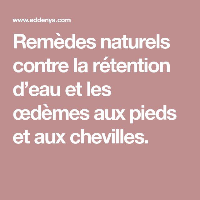 Remèdes naturels contre la rétention d'eau et les œdèmes aux pieds et aux chevilles.