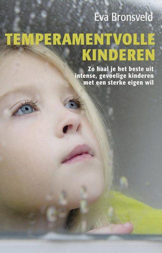 Temperamentvolle kinderen : zo geef je het beste aan gevoelige, intense kinderen met een sterke eigen wil - Eva Bronsveld - #Gevoeligekinderen - plaatsnr. 417.1/001