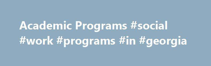 Academic Programs #social #work #programs #in #georgia http://arizona.remmont.com/academic-programs-social-work-programs-in-georgia/  # UNIVERSITY SYSTEM OF GEORGIA UNIVERSITY SYSTEM OF GEORGIA Academic Programs Social Work University System Accredited Program(s) Albany State University Social Work Program Department of Psychology, Sociology Social Work 504 College Drive Albany, Georgia 31705 Program Levels: Baccalaureate and Masters, Accredited Dalton State College Social Work Department…