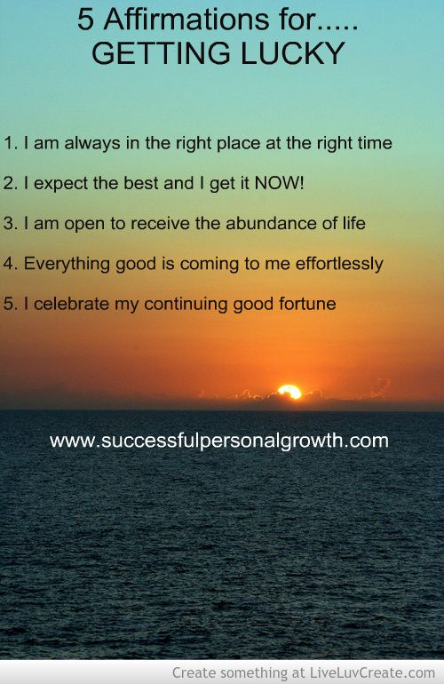 5 affirmations for GETTING LUCKY: http://www.successfulpersonalgrowth.com/affirmations-for-success/