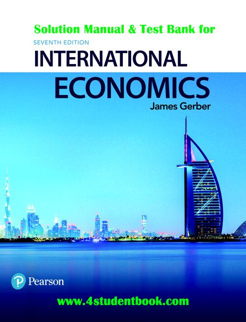 Solution Manual & Test Bank for International Economics 7th
