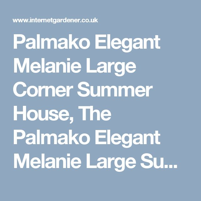 Palmako Elegant Melanie Large Corner Summer House, The Palmako Elegant Melanie Large Summer Corner House is a solid and robust structure with real double glazed windows and secuirty cylinder locks.