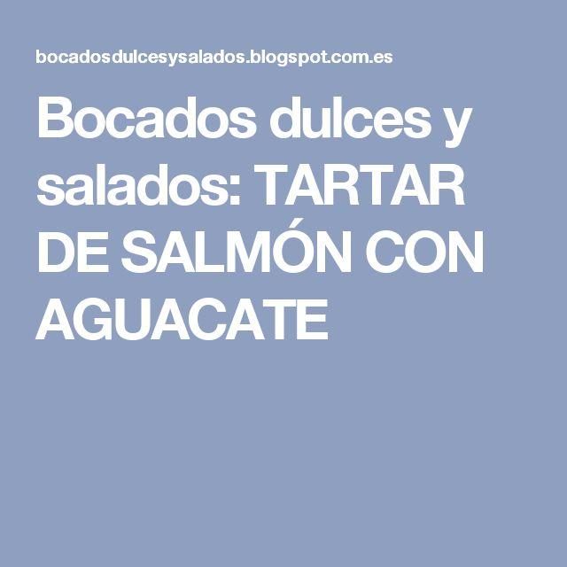 Bocados dulces y salados: TARTAR DE SALMÓN CON AGUACATE