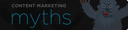 COMMON CONTENT MARKETING MYTHS AND CRAZY YETI SIGHTINGS