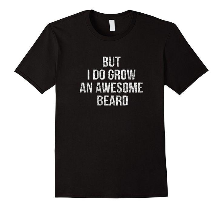 Mens BUT I DO GROW AN AWESOME BEARD- cool beard guy shirt