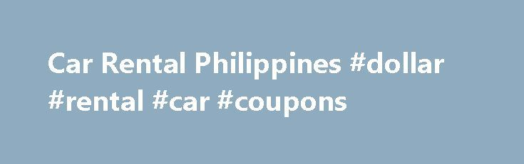 Car Rental Philippines #dollar #rental #car #coupons http://renta.remmont.com/car-rental-philippines-dollar-rental-car-coupons/  #weekly car rental # Philippines Car Rental – Car Hire Price Comparison Philippines car rental offers you the option to compare all major and independent car rental suppliers and to book your car rental in real-time online. We offer rental cars in all major cities of Philippines and you can save up to 40%. Philippines Car Rental shows a price comparison of all the…
