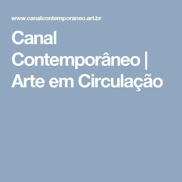 Canal Contemporâneo | Arte em Circulação