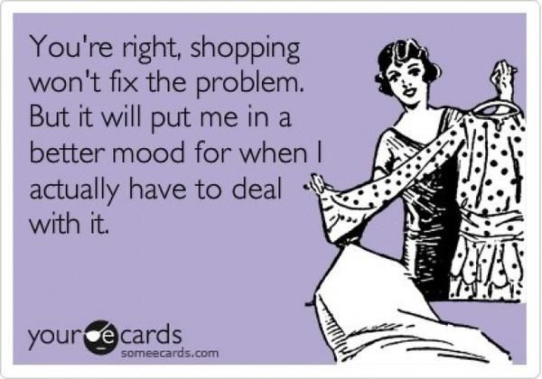 totally me! retail therapy always works.