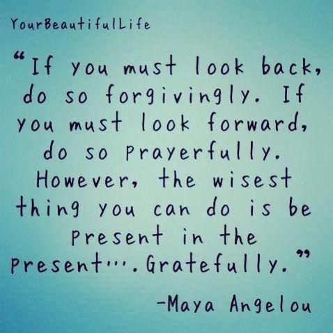 if you must look back or forward // maya angelou #powerful #inspired #present