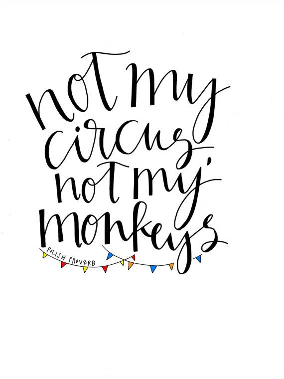 "CALLIGRAPHY PRINT ""Not my circus, not my monkeys"""