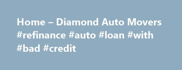 Home – Diamond Auto Movers #refinance #auto #loan #with #bad #credit http://nigeria.remmont.com/home-diamond-auto-movers-refinance-auto-loan-with-bad-credit/  #auto movers # Home Overseas car Transport, Diamond Auto Movers, The Expert Car Movers Diamond Auto Movers is an international car shipping service with a difference. Our car relocation service is second to none thanks to our extensive experience with overseas car transport. Diamond Auto Movers flew into history in the 1980s when we…