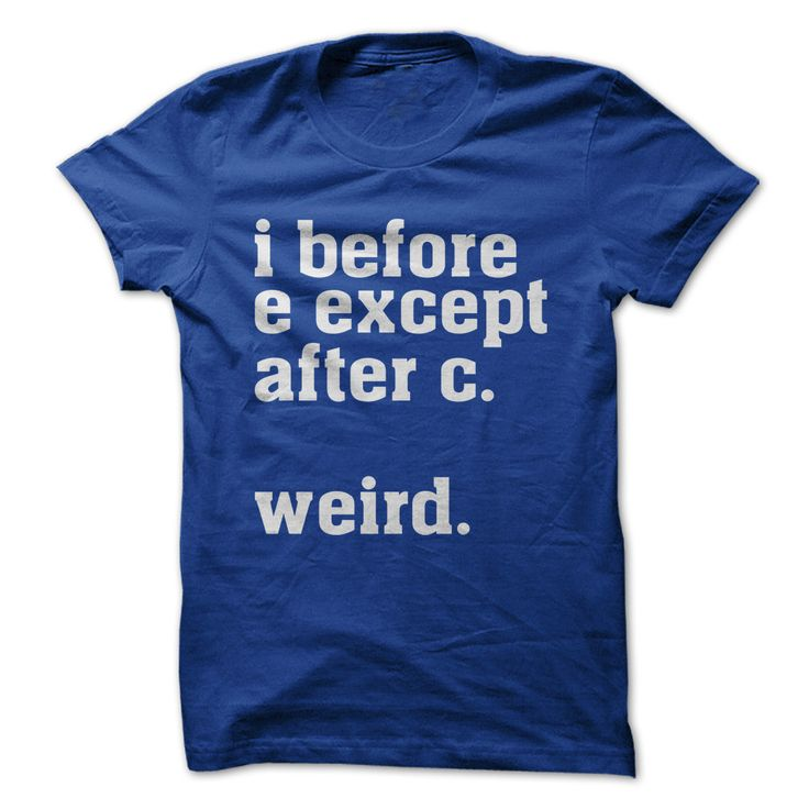 I Before E Except After C..... Weird. #grammar