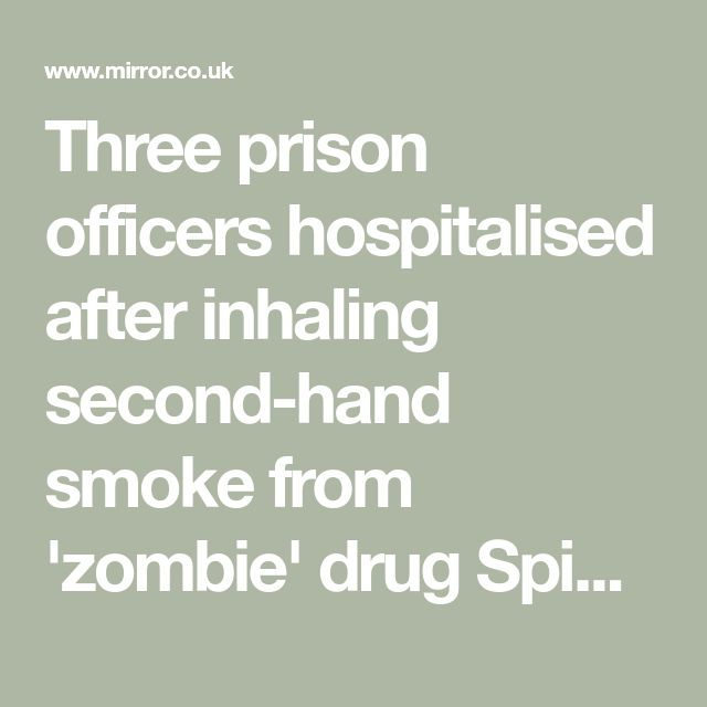 Three prison officers hospitalised after inhaling second-hand smoke from 'zombie' drug Spice - Mirror Online