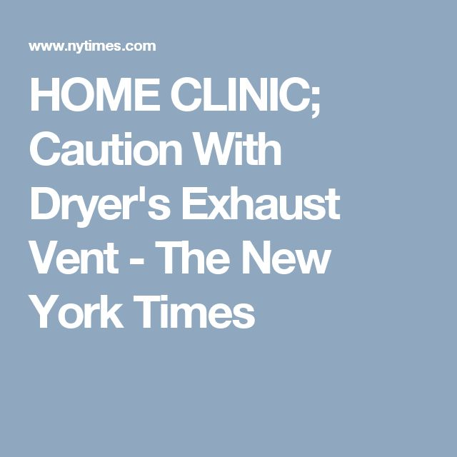 HOME CLINIC; Caution With Dryer's Exhaust Vent - The New York Times