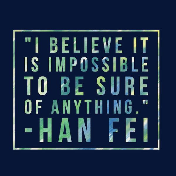 """"""" I Believe it is impossible to be sure of anything"""" by Han Fei 