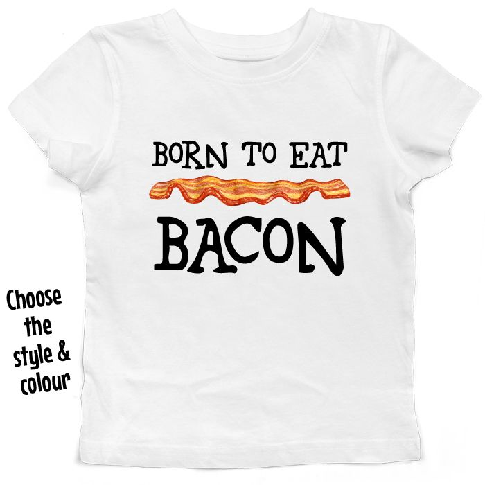 Born To Eat Bacon Kids T Shirt or Hoodie