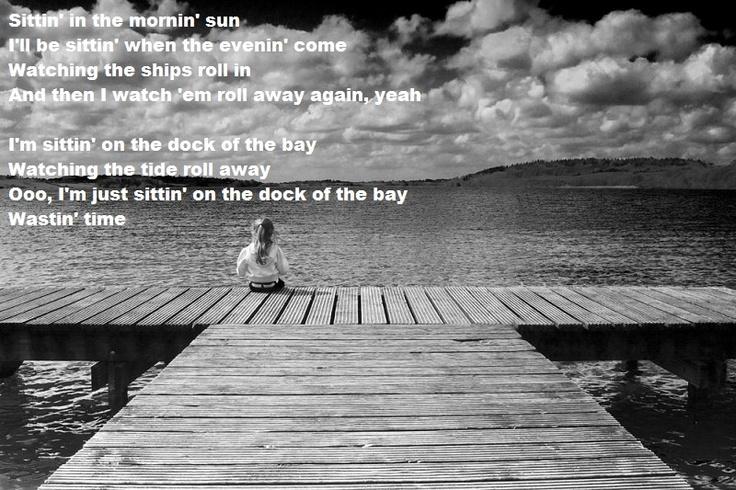 Otis Redding -  Sitting on the dock of the bay.<3