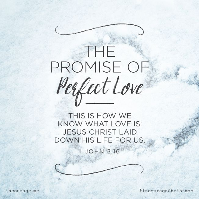 "Day 20- The Promise of Perfect Love // ""This is how we know what love is: Jesus Christ laid down His life for us."" {I John 3:16} // 25 Days of Christmas Promises #incourageChristmas"