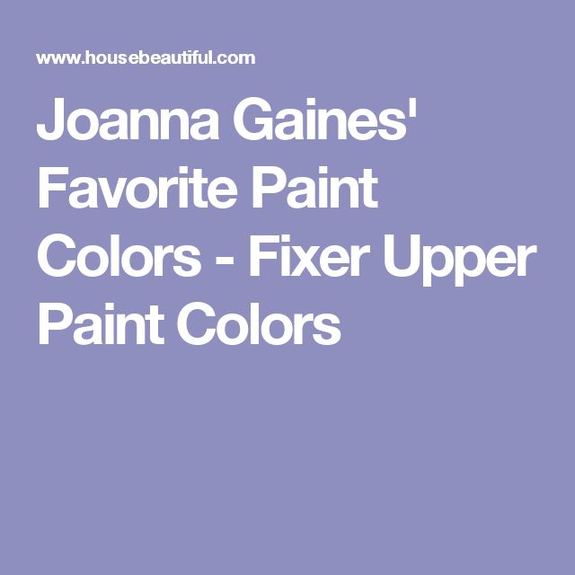 Joanna Gaines Reveals Her 5 Favorite Paint Colors | Small ...
