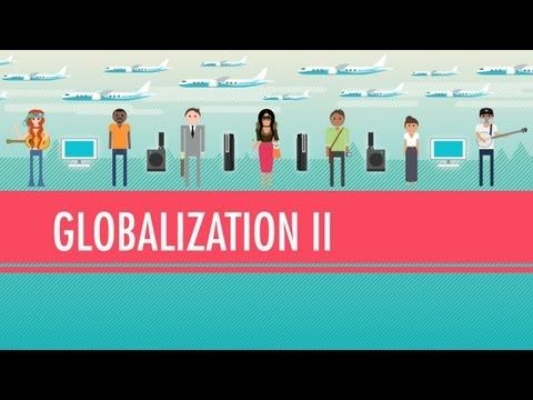 Globalization II - Good or Bad?: Crash Course World #History