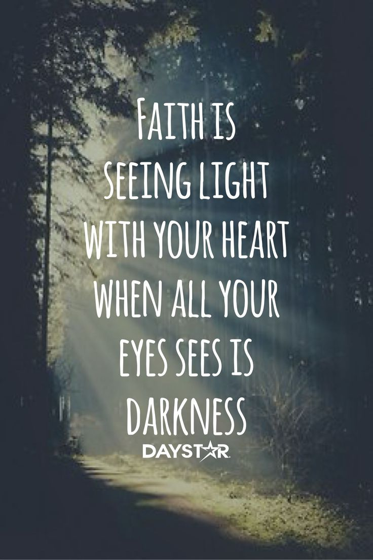 Faith is seeing light with your heart when all your eyes ...