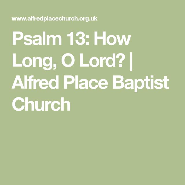 Psalm 13: How Long, O Lord? | Alfred Place Baptist Church