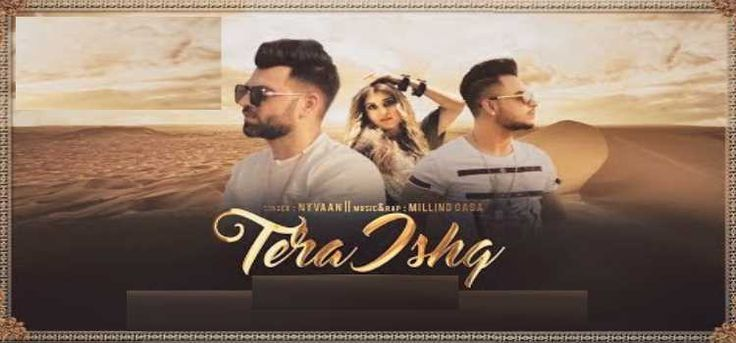 Song: Tera Ishq Singer: Nyvaan, Millind Gaba Lyricist: Nyvaan, Millind Gaba Watch & Download this Song: http://djpunjabhits.com/videos/tera-ishq-nyvaan-millind-gaba-mp3-song-download/