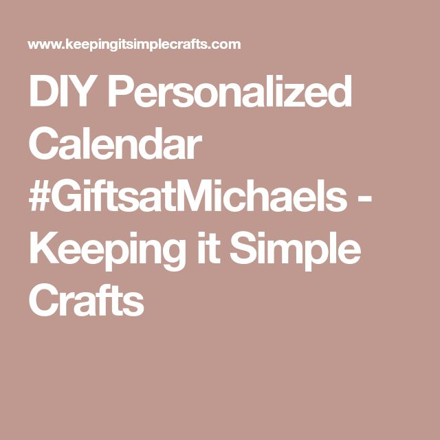 DIY Personalized Calendar #GiftsatMichaels - Keeping it Simple Crafts