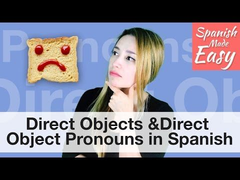 Direct Objects & Direct Object Pronouns   Spanish Lessons - YouTube