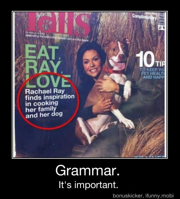 This is a humorous example. List similar statements when incorrect grammar could pose a serious misunderstanding or problem.