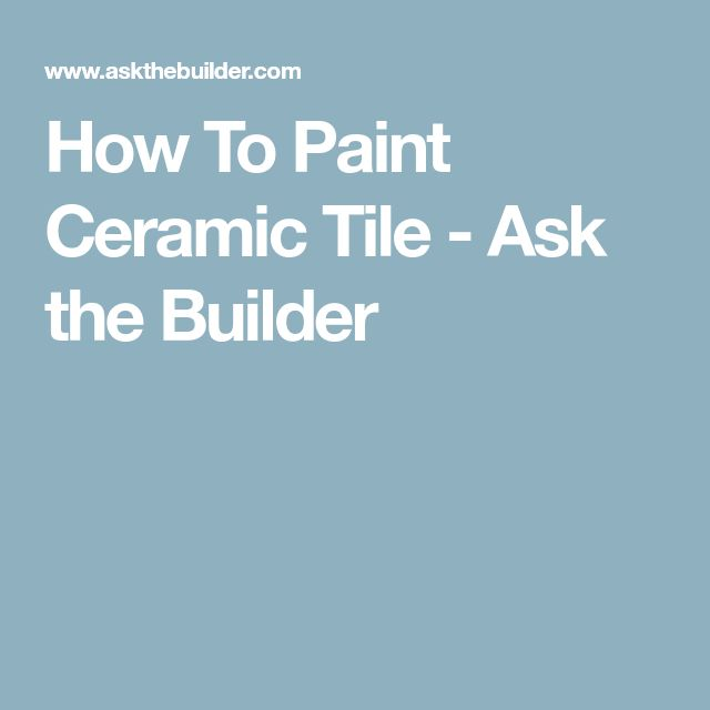 How To Paint Ceramic Tile - Ask the Builder