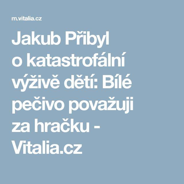 Jakub Přibyl okatastrofální výživě dětí: Bílé pečivo považuji zahračku - Vitalia.cz