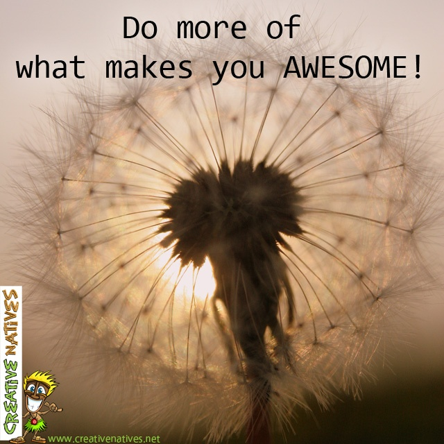 Do More of what makes you AWESOME! - have a fab week :0)