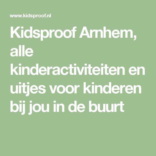 Kidsproof Arnhem, alle kinderactiviteiten en uitjes voor kinderen bij jou in de buurt