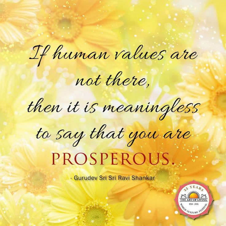 """""""If human values are not there, then it is meaningless to say that you are prosperous."""" - Gurudev #SriSri Ravi Shankar"""