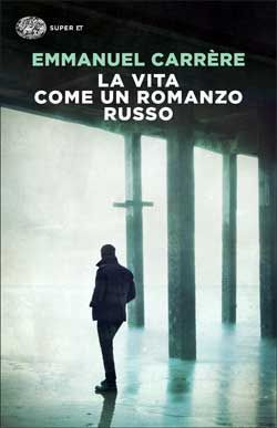 Emmanuel Carrère, La vita come un romanzo russo, Super ET - DISPONIBILE ANCHE IN EBOOK