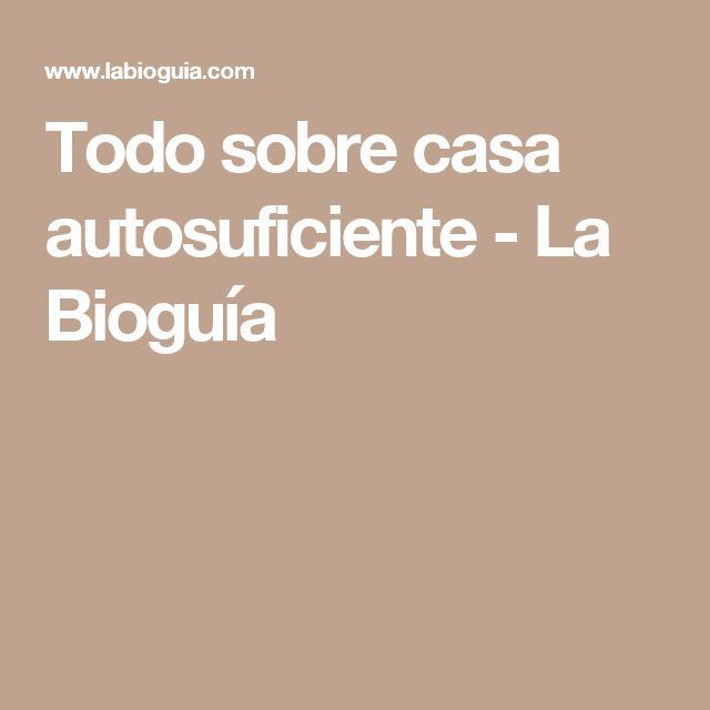 Todo sobre casa autosuficiente - La Bioguía