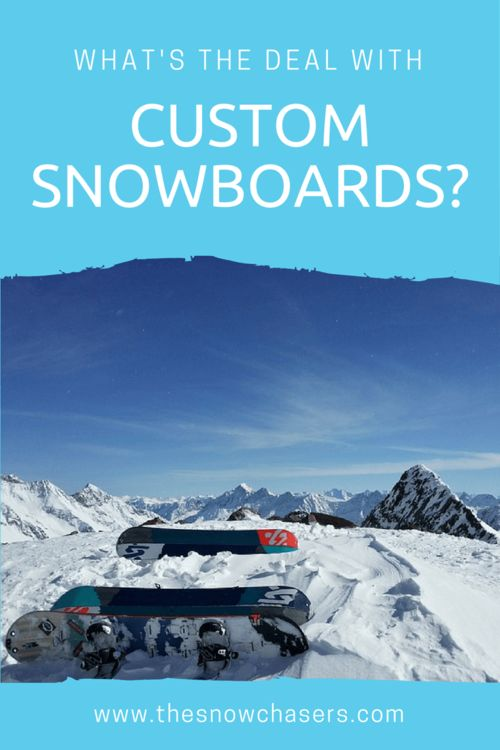 The Lowdown On Custom Snowboards & Why We're Going Custom — the snow chasers | travel tips for skiers & snowboarders