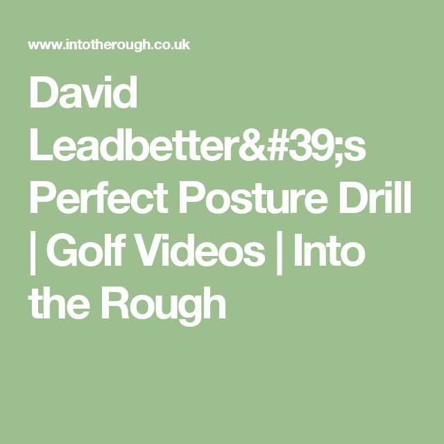 David Leadbetter's Perfect Posture Drill | Golf Videos | Into the Rough