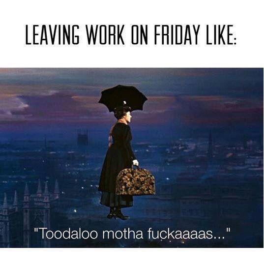 Leaving work on Friday like...