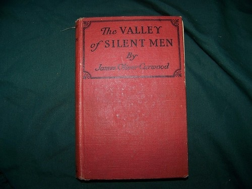 The Valley of Silent Men James Oliver Curwood 1920 Collectible Fiction * 15