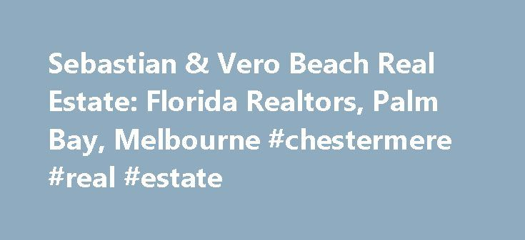 Sebastian & Vero Beach Real Estate: Florida Realtors, Palm Bay, Melbourne #chestermere #real #estate http://real-estate.remmont.com/sebastian-vero-beach-real-estate-florida-realtors-palm-bay-melbourne-chestermere-real-estate/  #florida real estate # SEBASTIAN REAL ESTATE VERO BEACH REAL ESTATE PALM BAY REAL ESTATE MELBOURNE REAL ESTATE John and Becky Boncek / REALTORS . can help you discover your next ideal Sebastian real estate property or home for sale on the beautiful east coast of…
