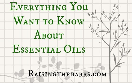 Everything You Want to Know About Essential Oils - Raising the Barrs