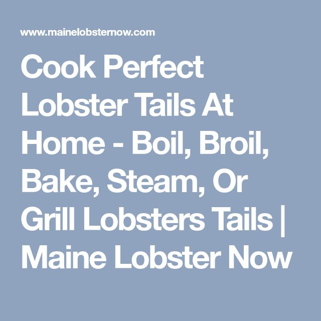 Cook Perfect Lobster Tails At Home - Boil, Broil, Bake, Steam, Or Grill Lobsters Tails | Maine Lobster Now