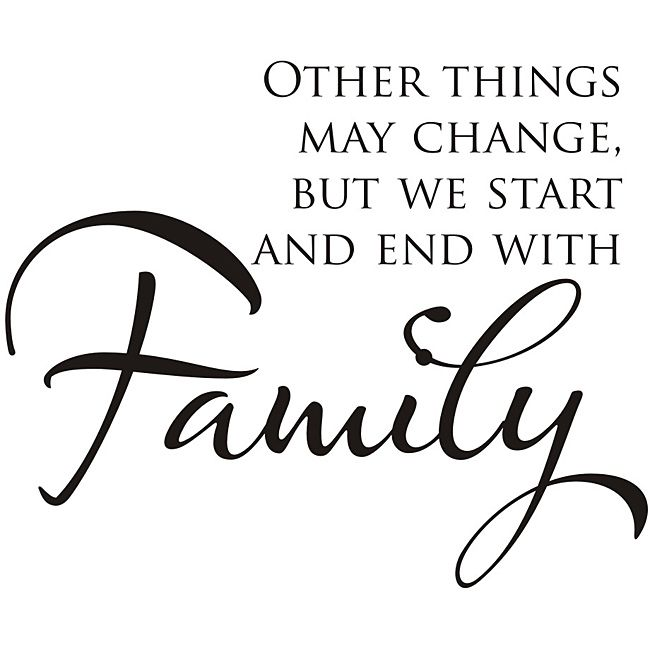 <li>Design: Other things may change, but we start and end with family.</li><li>Color: Black</li><li>Materials: Vinyl</li>
