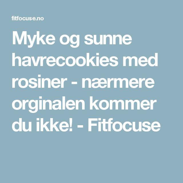 Myke og sunne havrecookies med rosiner - nærmere orginalen kommer du ikke! - Fitfocuse