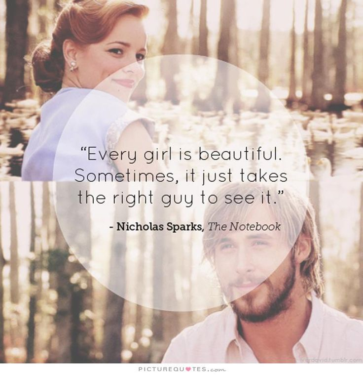 Every girl is beautiful, it sometimes just takes the right guy to see it. Picture Quotes.